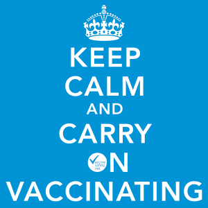 Keep calm and carry on vaccinating